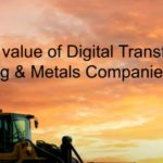 The real value of digital transformation for mining and metals companies